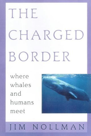 The Charged Border: Where Whales And Humans Meet Jim Nollman