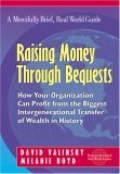 Raising Money Through Bequests: How Your Organization Can Profit from the Biggest Intergenerational Transfer of Wealth in History David Valinsky