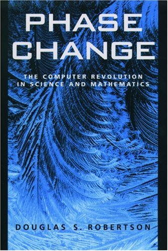 Phase Change: The Computer Revolution In Science And Mathematics  by  Douglas S. Robertson