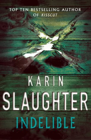 Indelible (Grant County, #4) Karin Slaughter