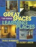 Great Spaces, Learning Places: Creative Environments for Childrens Ministry  by  Jan Hubbard