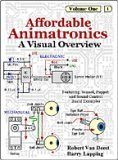 Affordable Animatronics   A Visual Overview (Affordable Animatronics, Volume 1)  by  Robert Van Deest