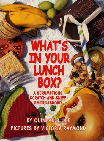 Whats in Your Lunch Box?: A Scrumptious Scratch-and-Sniff Smorgasbord  by  Quinlan B. Lee