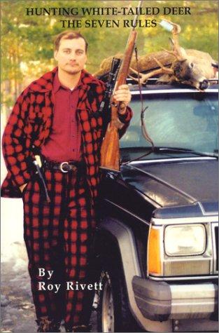 Hunting White-Tailed Deer: The Seven Rules Roy Rivett