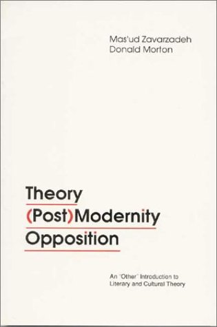 Theory, (Post)Modernity, Opposition: An Other Introduction to Literary and Cultural Theory  by  Masud Zavarzadeh