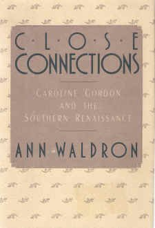Close Connections: Caroline Gordon and the Southern Renaissance  by  Ann Waldron
