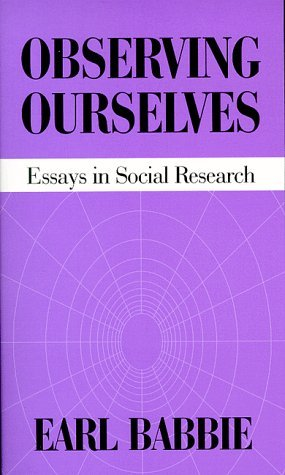 Observing Ourselves: Essays in Social Research  by  Earl Robert Babbie