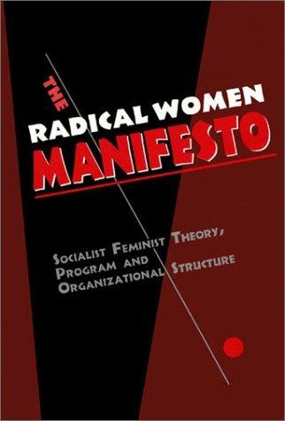 The Radical Women Manifesto: Socialist Feminist Theory, Program And Organizational Structure  by  Radical Women