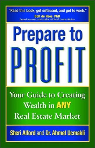 Prepare to Profit: Your Guide to Creating Wealth in Any Real Estate Market Sheri Alford
