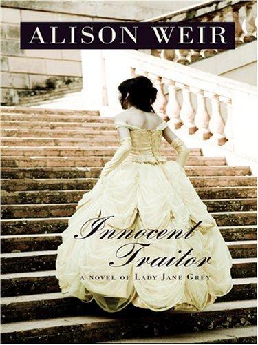 Innocent Traitor: A Novel of Lady Jane Grey  by  Alison Weir