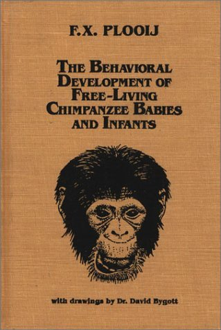 The Behavioral Development of Free-Living Chimpanzee Babies and Infants  by  Frans X. Plooij