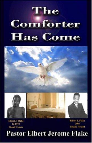 The Comforter Has Come Pastor Elbert J. Flake