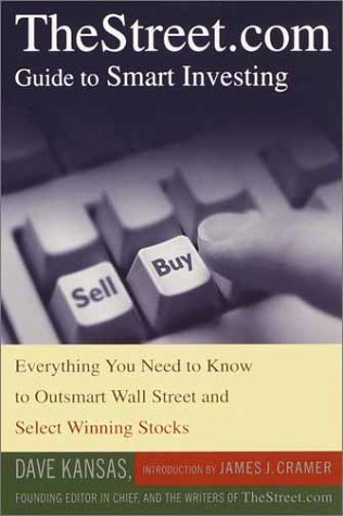 TheStreet.com Guide to Smart Investing: Everything You Need to Know to Outsmart Wall Street and Select Winning Stocks  by  Dave Kansas