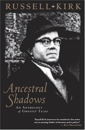 Ancestral Shadows: An Anthology of Ghostly Tales  by  Russell Kirk