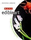More Edibleart: 75 Fresh Ideas for Garnishing  by  David Paul Larousse