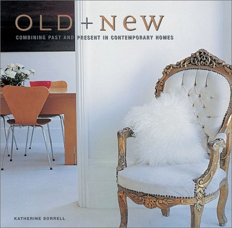 Old And New: Combining Past And Present In Contemporary Homes  by  Katherine Sorrell