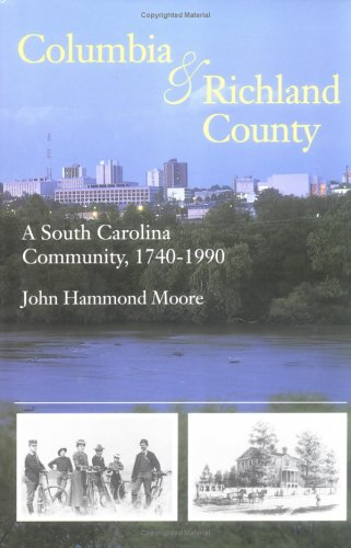 Columbia and Richland County: A South Carolina Community, 1740-1990  by  John Hammond Moore