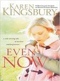 Even Now (Lost Love, #1) Karen Kingsbury