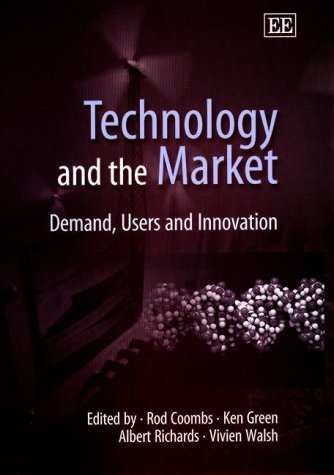 Technology And The Market: Demand, Users And Innovation  by  Rod Coombs
