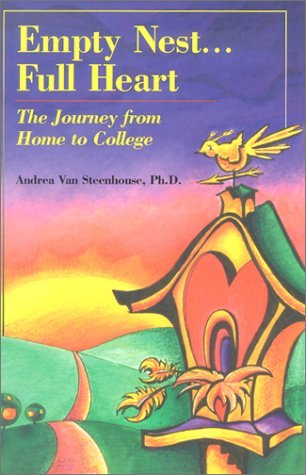 Empty Nest...Full Heart: The Journey from Home to College Andrea Van Steenhouse