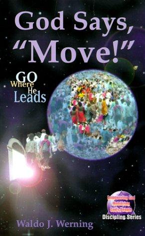 God Says, Move!: Go Where He Leads Waldo J. Werning