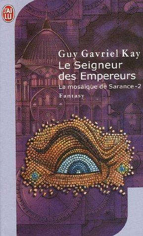 Le seigneur des empereurs (La mosaïque de Sarance, #2) Guy Gavriel Kay