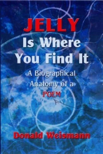 Jelly Is Where You Find It: A Biographical Anatomy of a Poem Donald Weismann