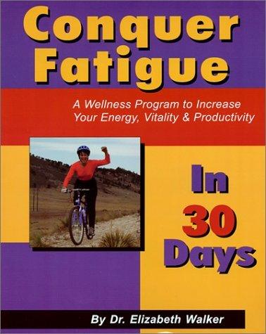 Conquer Fatigue in 30 Days  by  Elizabeth Walker