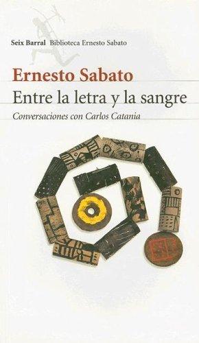 Entre la Letra y la Sangre: Conversaciones Con Carlos Catania Ernesto Sabato