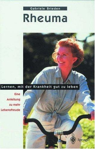 Rheuma - Lernen, Mit Der Krankheit Gut Zu Leben: Eine Anleitung Zu Mehr Lebensfreude  by  Gabriele Brieden