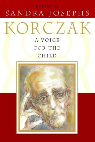 A Voice For The Child: The Inspirational Words Of Janusz Korczak  by  Sandra Josephs