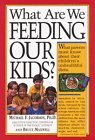 What Are We Feeding Our Kids?  by  Michael F. Jacobson