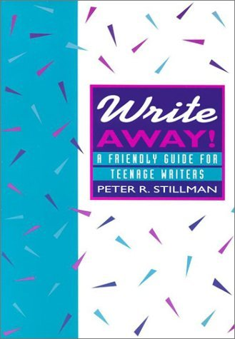 Write Away!: A Friendly Guide For Teenage Writers  by  Peter Stillman