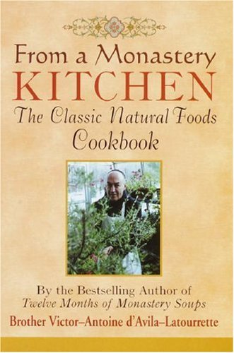 From a Monastery Kitchen: The Classic Natural Foods Cookbook Victor-Antoine DAvila-Latourrette