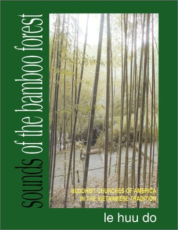 Sounds of the Bamboo Forest: Buddhist Churches of America in the Vietnamese Tradition  by  Huu Do Le