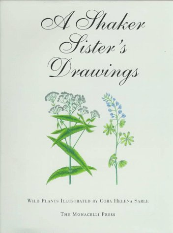 A Shaker Sisters Drawings: Wild Plants Illustrated  by  Cora Helena Sarle by Cora Helena Sarle