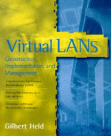 Virtual La Ns: Construction, Implementation, And Management Gilbert Held