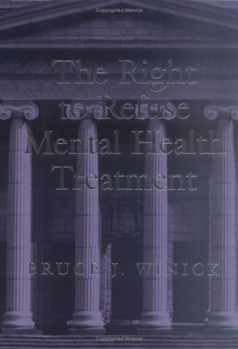 The Right To Refuse Mental Health Treatment  by  Bruce J. Winick