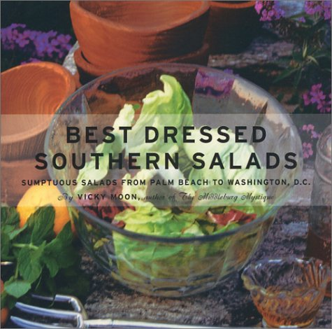 Best Dressed Southern Salads: Sumptuous Southern Salads From Key West To Washington, D.C. Vicky Moon