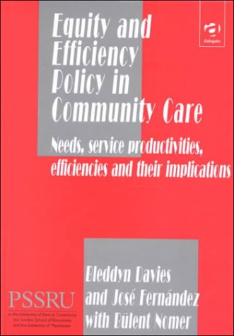 Equity And Efficiency Policy In Community Care: Needs, Service Productivities, Efficiencies And Their Implications Bleddyn Davies