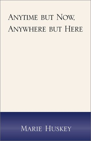 Anytime But Now, Anywhere But Here Marie Huskey