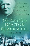 The Excellent Doctor Blackwell: The Life of the First Woman Physician Julia Boyd