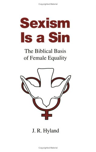 Sexism Is A Sin: The Biblical Basis Of Female Equality  by  J.R. Hyland