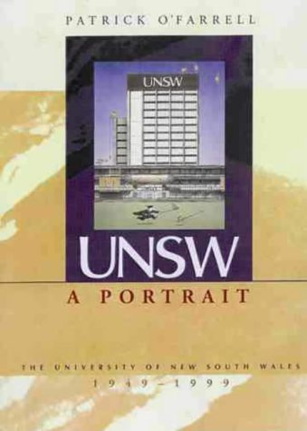 UNSW: A Portrait University of New South Wales 1949-1999  by  Patrick OFarrell