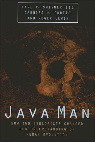 Java Man: How Two Geologists Changed Our Understanding of Human Evolution  by  Carl C. Swisher III