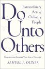 Do Unto Others: Extraordinary Acts Of Ordinary People Samuel P. Oliner
