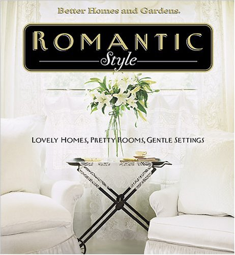 Romantic Style: Lovely Homes, Pretty Rooms, Gentle Settings Linda Hallam