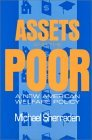 Assets and the Poor: New American Welfare Policy  by  Michael Sherraden