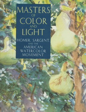Masters of Color and Light: Homer, Sargent, and the American Watercolor Movement Linda S. Ferber