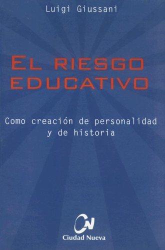 El Riesgo Educativo: Como Creacion de Personalidad y de Historia Luigi Giussani